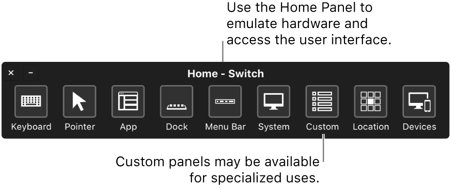 Use the Switch Control Home Panel to emulate hardware and access the user interface. Custom panels may be available for specialized uses.