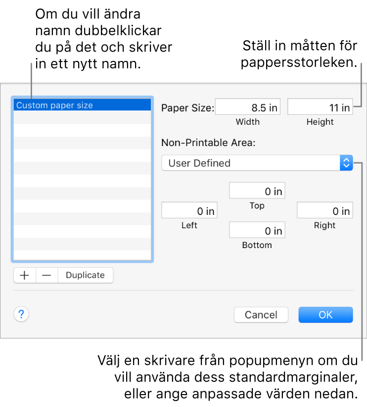 Lägg till en ny pappersstorlek genom att klicka på lägg till-knappen. Ändra namnet på en anpassad pappersstorlek genom att dubbelklicka på namnet och skriva ett nytt. Välj en skrivare från popupmenyn och använd dess standardmarginaler, eller ange anpassade värden i fälten under.