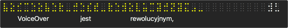 Panel Braille'a, zawierający symulowane żółte kropki alfabetu Braille'a, poniżej których wyświetlane jest to, co VoiceOver mówi wdanej chwili.