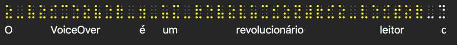 O painel em braille mostra pontos de braille amarelos simulados; o texto por baixo dos pontos apresenta o que o VoiceOver está a enunciar de momento.