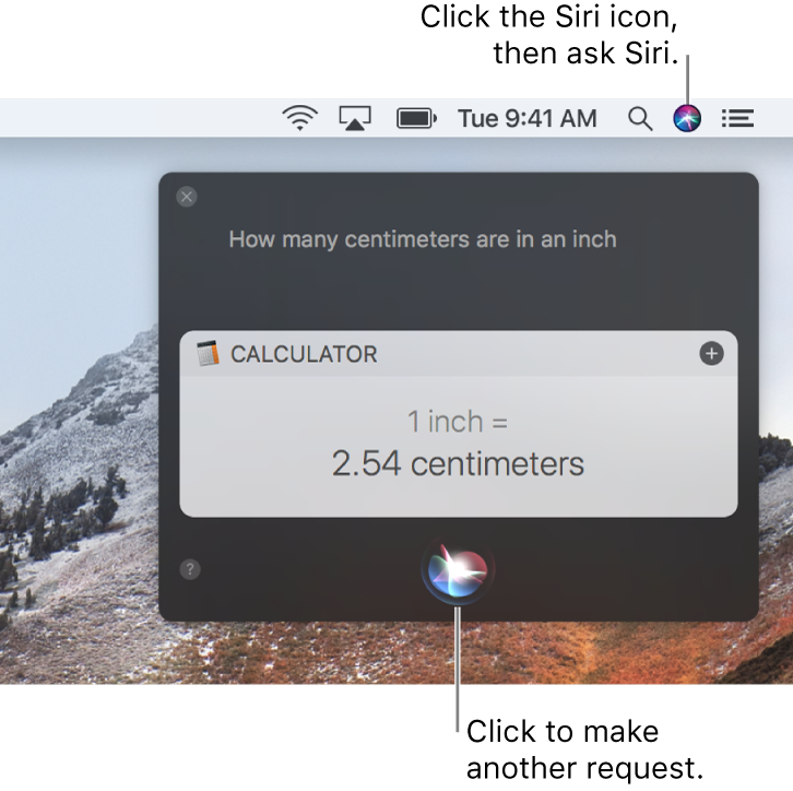 """The top-right portion of the Mac desktop showing the Siri icon in the menu bar and the Siri window with the request """"How many centimeters are in an inch"""" and the reply (the conversion from Calculator). Click the icon in the bottom-center of the Siri window to make another request."""