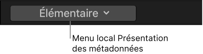 Menu local Présentation des métadonnées dans l'inspecteur d'informations