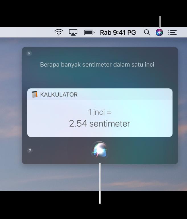 """Bahagian atas kanan desktop Mac menunjukkan ikon Siri dalam bar menu dan tetingkap Siri dengan permintaan """"Berapa sentimeter dalam satu inci"""" dan balasan (pertukaran dari Kalkulator). Klik ikon di tengah bawah tetingkap Siri untuk membuat permintaan lain."""