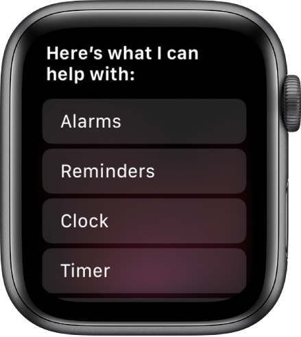 """The Apple Watch display showing """"Here's what I can help with,"""" followed by a scrolling list of topics you can tap to see examples. The topics included are Alarms, Reminders, and Clock."""