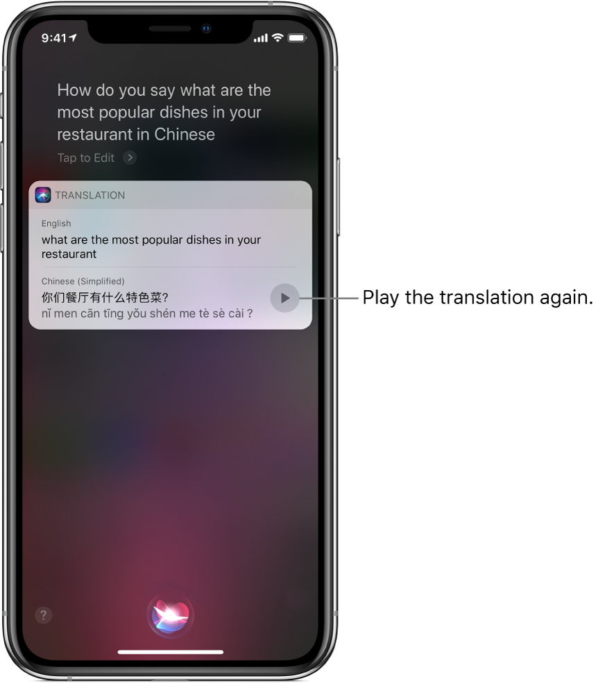 "In response to the question ""How do you say what are the most popular dishes in your restaurant in Chinese?"" Siri displays a translation of the English phrase ""what are the most popular dishes in your restaurant"" into Chinese. A button to the right of the translation replays audio of the translation."