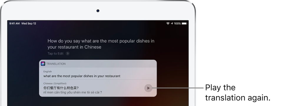 """In response to the question """"How do you say what are the most popular dishes in your restaurant in Chinese?"""" Siri displays a translation of the English phrase """"what are the most popular dishes in your restaurant"""" into Chinese. A button to the right of the translation replays audio of the translation."""