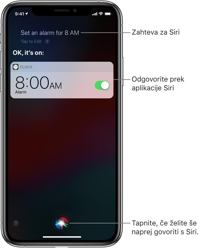 Zaslon aplikacije Siri, na katerem je prikazano, kako je nekdo ukazal Siri »Set an alarm for 8 a.m.«, Siri pa je odgovorila »OK, it's on«. Zaslon obvestila aplikacije Clock, na katerem je prikazano, kako je budilka nastavljena, da zvoni ob 8:00. Gumb na sredini spodnjega dela zaslona se uporablja za nadaljevanje pogovora s Siri.