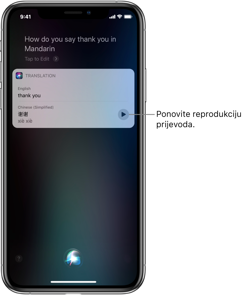 "Kao odgovor na pitanje ""Kako se kaže hvala na mandarinskom?,"" Siri prikazuje prijevod engleske fraze ""hvala"" na mandarinski. Tipka zdesna prijevodu ponovno reproducira zvučni zapis prijevoda."