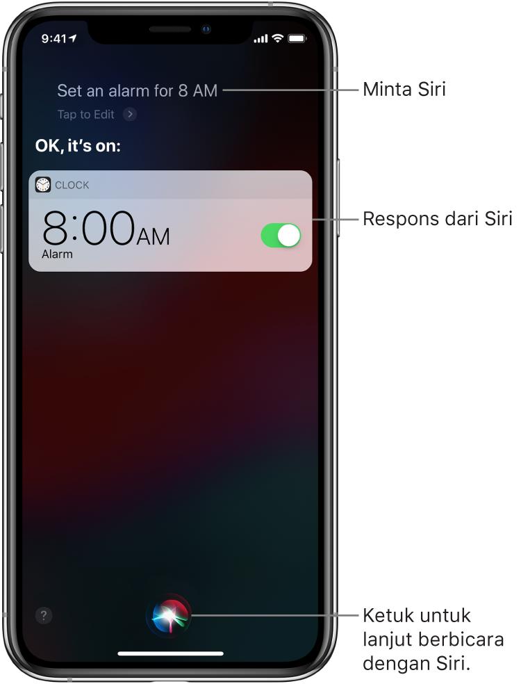 """Layar Siri memperlihatkan bahwa Siri diminta untuk """"Set an alarm for 8 a.m.,"""" dan Siri membalas dengan """"OK, it's on."""" Pemberitahuan dari app Jam memperlihatkan bahwa alarm dinyalakan untuk pukul 08.00. Tombol di tengah bawah layar digunakan untuk melanjutkan berbicara dengan Siri."""