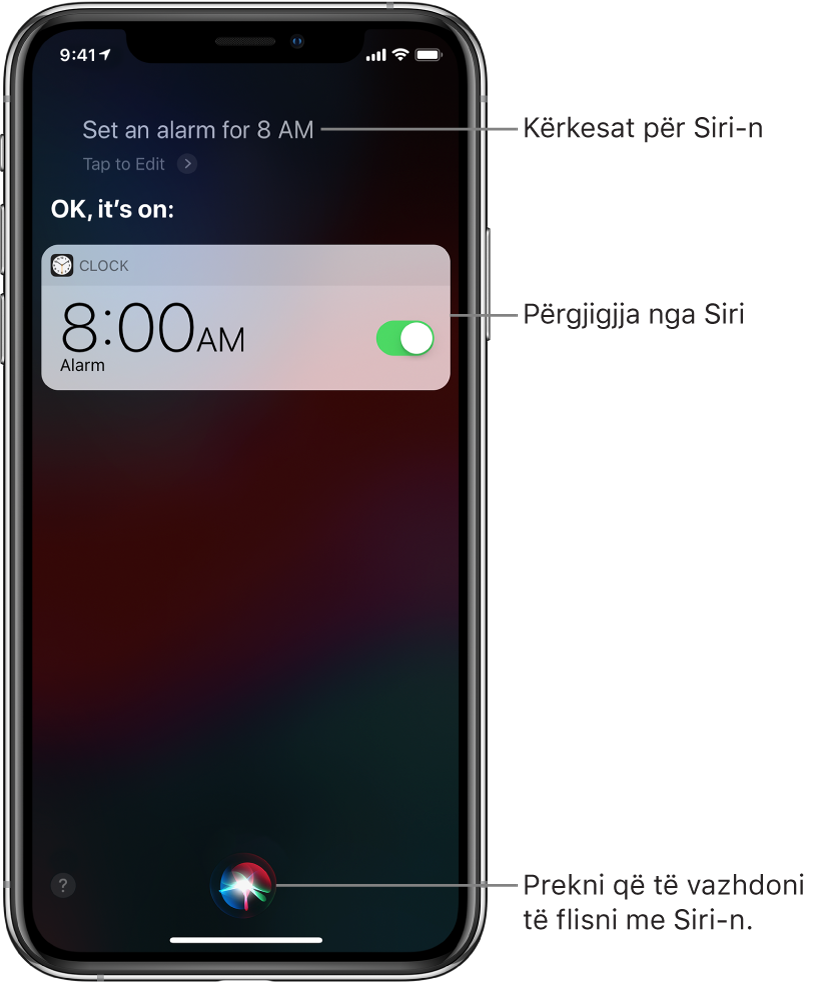 """Ekrani i Sirit tregon se Sirit i është kërkuar """"Set an alarm for 8 a.m."""" dhe si përgjigje Siri thotë """"OK, it's on"""". Një njoftim nga aplikacioni Clock tregon se një alarm është aktivizuar për në 8:00 të mëngjesit. Një buton në qendër poshtë të ekranit përdoret për të vazhduar të folurin me Sirin."""