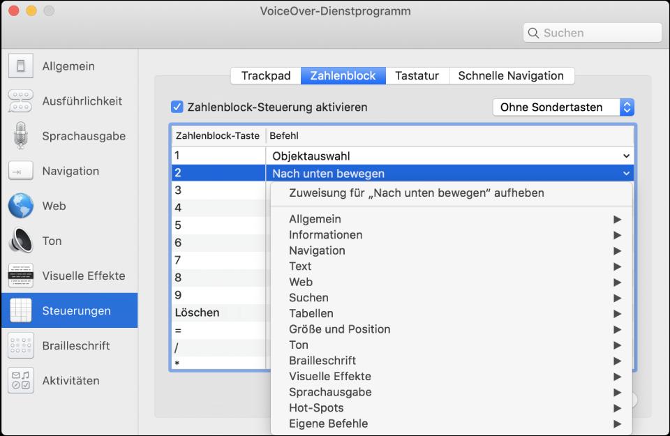 """Das Fenster des VoiceOver-Dienstprogramms mit ausgewählter Kategorie """"Steuerungen"""" in der Seitenleiste und dem ausgewählten Bereich """"Zahlenblock"""" rechts. Oben im Bereich """"Zahlenblock"""" befindet sich das Markierungsfeld """"Zahlenblock-Steuerung aktivieren"""", das ausgewählt ist. Im Einblendmenü für Sondertasten ist keine Sondertaste ausgewählt. Unter dem Markierungsfeld und dem Einblendmenü befindet sich eine Tabelle mit zwei Spalten: Zahlenblock-Taste und Befehl. Die zweite Zeile ist ausgewählt und enthält den Wert """"2"""" in der Spalte """"Zahlenblock-Taste"""" und """"Nach unten"""" in der Spalte """"Befehl"""". Ein Einblendmenü unter """"Nach unten"""" zeigt Befehlskategorien, beispielsweise """"Allgemein"""". Jede Kategorie hat einen Pfeil zum Anzeigen von Befehlen, die der aktuellen Zahlenblock-Taste zugewiesen werden können."""