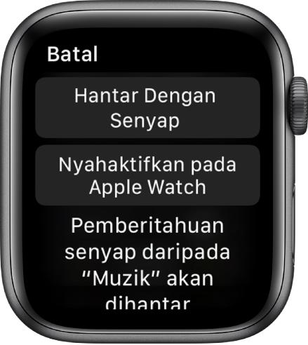 """Seting pemberitahuan pada Apple Watch. Butang atas menunjukkan """"Hantar Dengan Senyap,"""" dan butang di bawah menunjukkan """"Nyahaktifkan Apple Watch."""""""