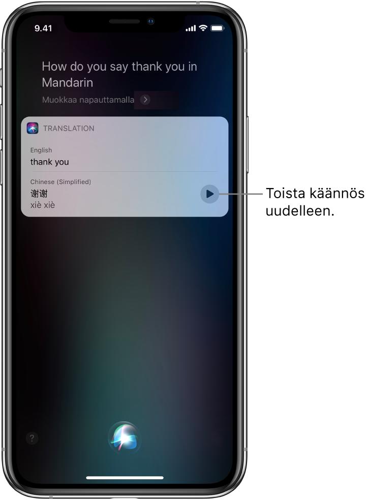"""Vastauksena kysymykseen """"Hei Siri, miten sanotaan 'kiitos' mandariinikiinaksi?"""" Siri näyttää sanan 'kiitos' käännettynä mandariinikiinaksi. Käännöksen oikealla puolella olevalla painikkeella käännös toistetaan uudestaan puhuttuna."""