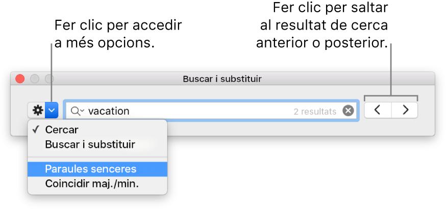 """Finestra """"Buscar i substituir"""" amb referències al botó per mostrar les opcions de Buscar, """"Buscar i substituir"""", """"Paraules senceres"""" i """"Coincidir maj./min."""". Les fletxes de la dreta permeten passar al resultat de cerca anterior o següent."""