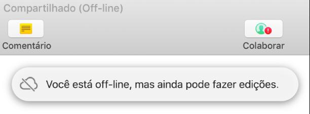 """Um ponto de exclamação vermelho aparece no botão da barra de ferramentas e um alerta na tela informa que """"Você está off-line, mas ainda pode fazer edições."""""""