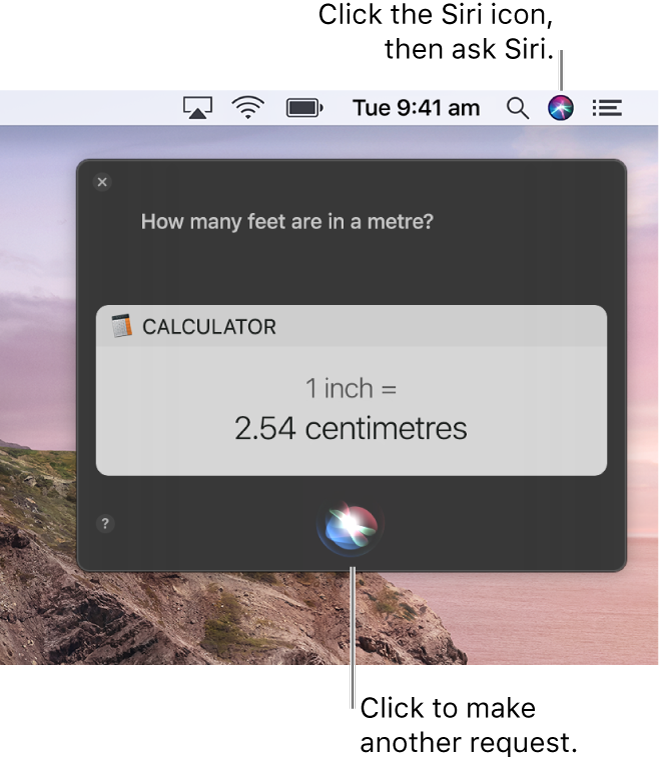 "The top-right portion of the Mac desktop showing the Siri icon in the menu bar and the Siri window with the request ""How many centimetres are in an inch"" and the reply (the conversion from Calculator). Click the icon in the bottom-centre of the Siri window to make another request."