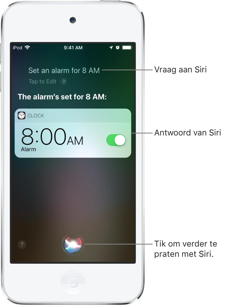 """Het Siri-scherm met de vraag aan Siri: """"Zet een wekker voor acht uur 's ochtends"""" en het antwoord van Siri: """"De wekker is gezet voor 8:00 uur."""" Een melding van de Klok-app geeft aan dat er een wekker is ingesteld voor acht uur 's ochtends. Een knop middenonder in het scherm wordt gebruikt om verder te praten tegen Siri."""