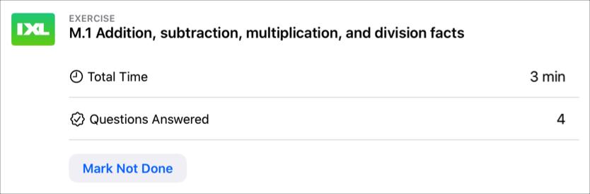 """Ein Beispiel für eine App-Aktivität: """"M.1 Fakten zur Addition, Subtraktion, Multiplikation und Division""""; die Gesamtzeit und die Anzahl der beantworteten Fragen des Schülers werden angezeigt; anhand der Taste """"Als 'Nicht fertig' markieren"""" ist erkennbar, dass der Schüler die Aktivität abgeschlossen hat."""