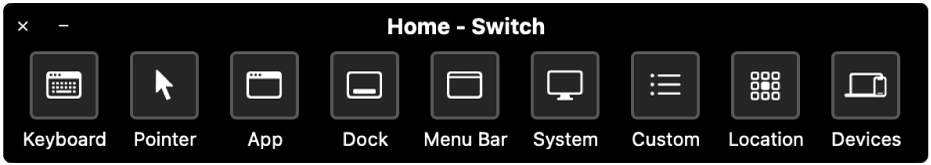 The Switch Control Home Panel provides buttons to control the, from left to right, keyboard, pointer, apps, Dock, menu bar, system controls, custom panels, screen location, and other devices.