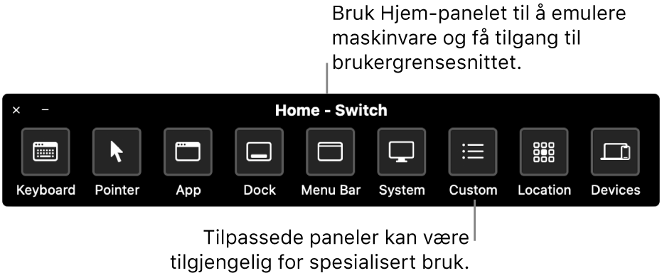 Hjem-panelet for Bryterkontroll inneholder knapper for å styre, fra venstre til høyre, tastatur, markør, program, Dock, menylinje, systemkontroller, tilpassede paneler, skjermplassering og andre enheter.