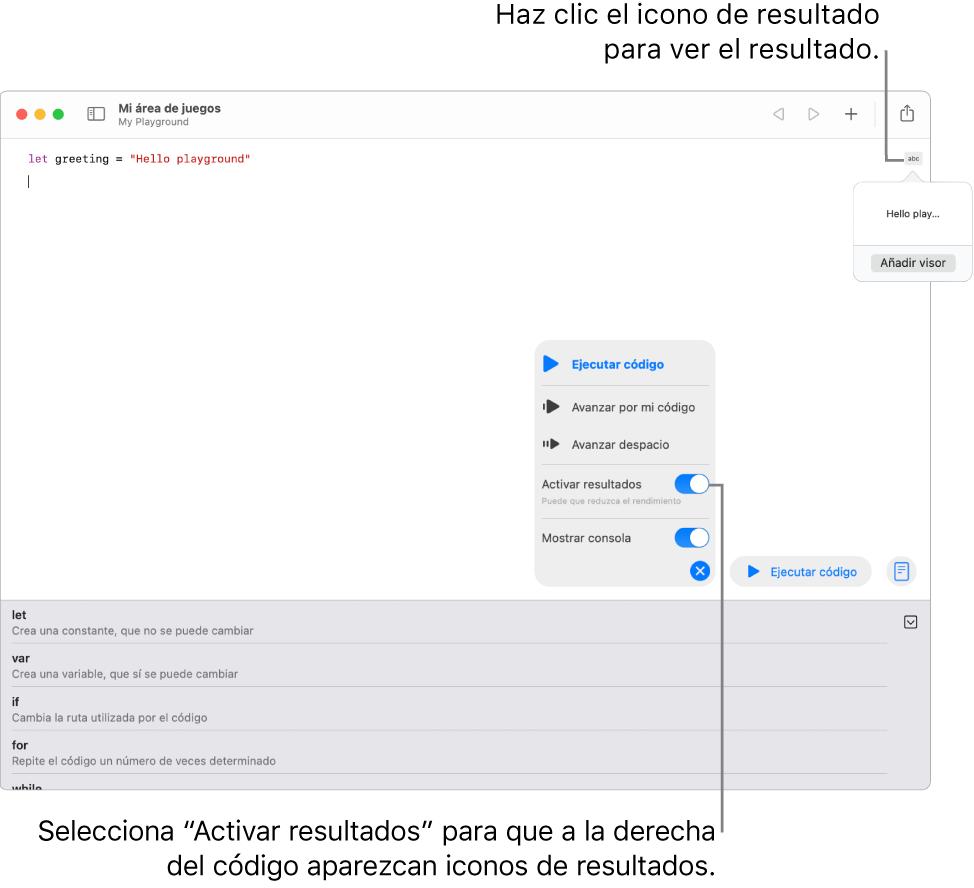 """Un área de juegos con una línea de código con un icono de resultado a su derecha y el resultado abierto con la opción """"Añadir visor"""" a la vista. El menú Ejecutar de la parte inferior muestra las opciones """"Ejecutar código"""", """"Avanzar por mi código"""", """"Activar resultados"""" y """"Mostrar consola""""."""