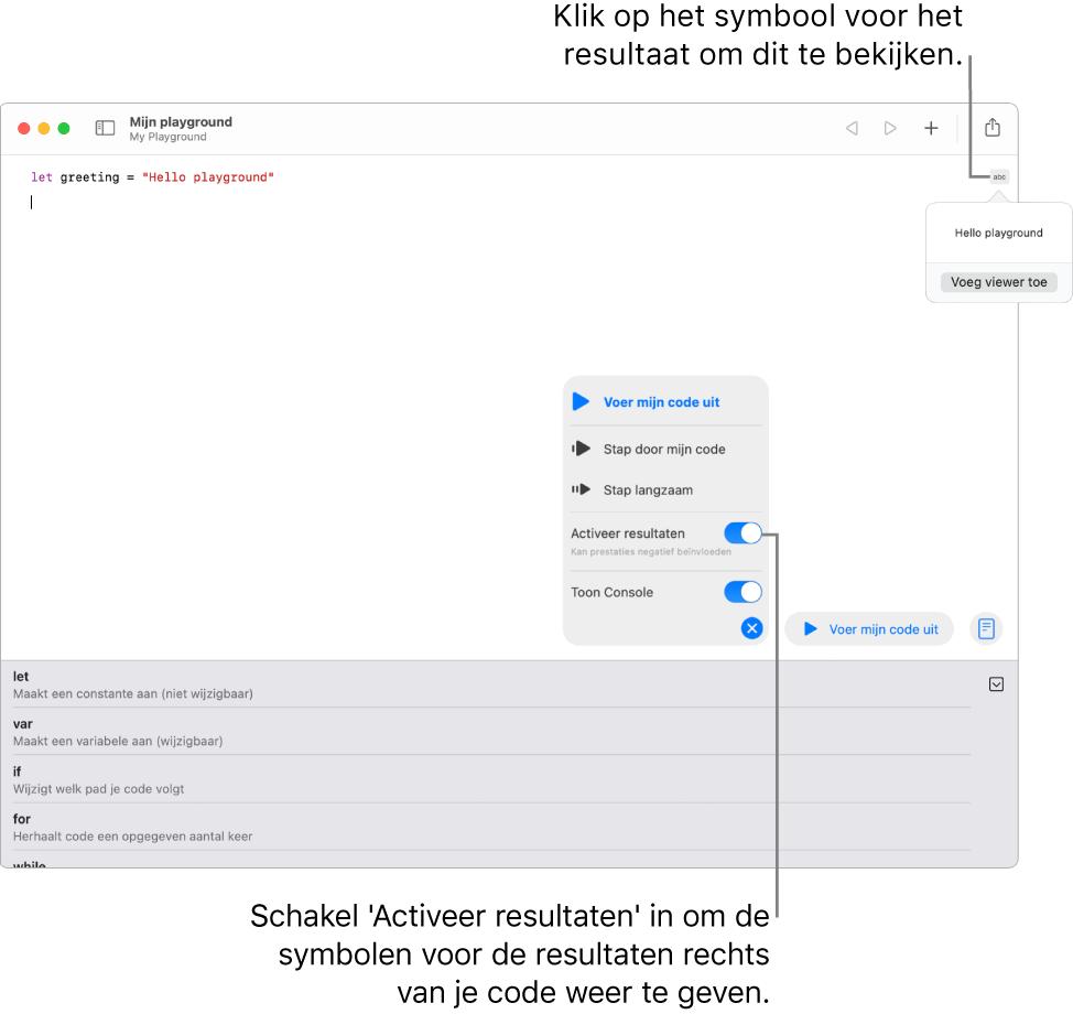 Een playground met een regel code met aan de rechterkant een resultaatsymbool en het resultaat met de optie 'Voeg viewer toe'. In het uitvoermenu onderin staan de opties 'Voer mijn code uit', 'Stap door mijn code', 'Stap langzaam', 'Activeer resultaten' en 'Toon Console'.