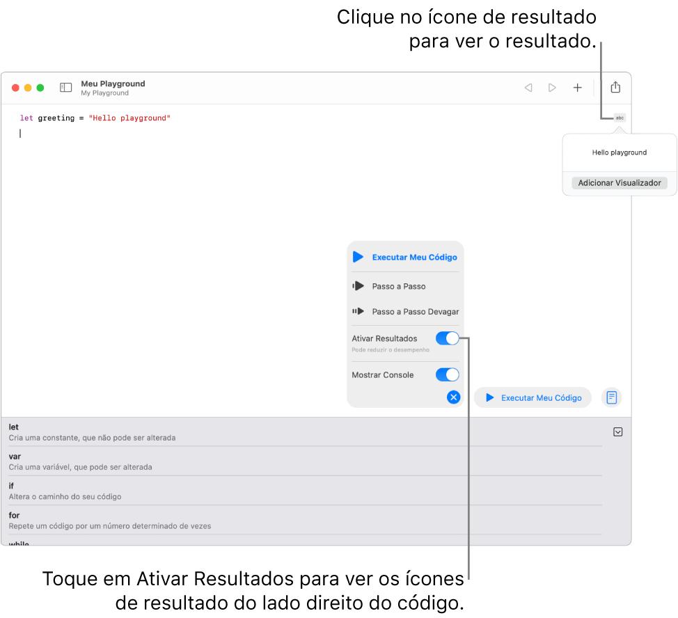 """Um playground mostrando uma linha de código com um ícone de resultado à direita e o resultado aberto com a opção """"Adicionar visualizador"""" visível. O menu Executar, na parte inferior, mostra as opções Executar Meu Código, Passo a Passo, Passo a Passo Devagar, Ativar Resultados e Mostrar Console."""