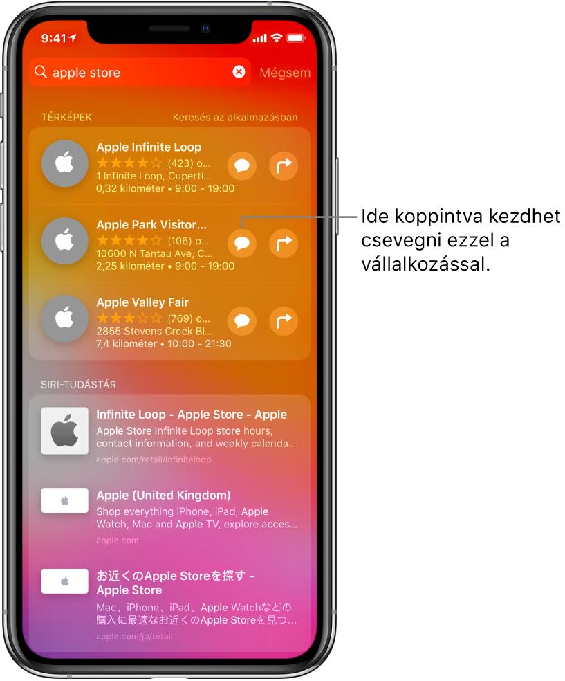 A Keresés képernyő az Apple Store találataival az App Store alkalmazásban, a Térképek alkalmazásban és a Webhelyekben. Mindegyik találatnál egy rövid leírás, értékelés vagy cím látható, az egyes webhelyeknél pedig fel van tüntetve egy URL-cím. Az első elem egy gomb, amelyre koppintva csevegést kezdeményezhet az Apple Store-ral.