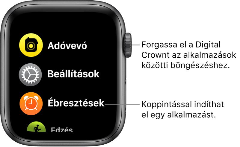 Az Apple Watch Főképernyője listanézetben az alkalmazások listájával. Az alkalmazás megnyitásához koppintson rá. Görgessen a további alkalmazások megjelenítéséhez.