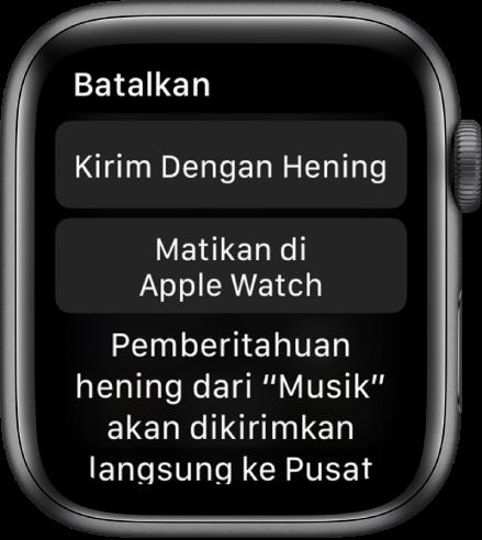 "Pengaturan Pemberitahuan di Apple Watch. Tombol atas berbunyi ""Kirim Dengan Hening"", dan tombol di bawah berbunyi ""Matikan di Apple Watch""."