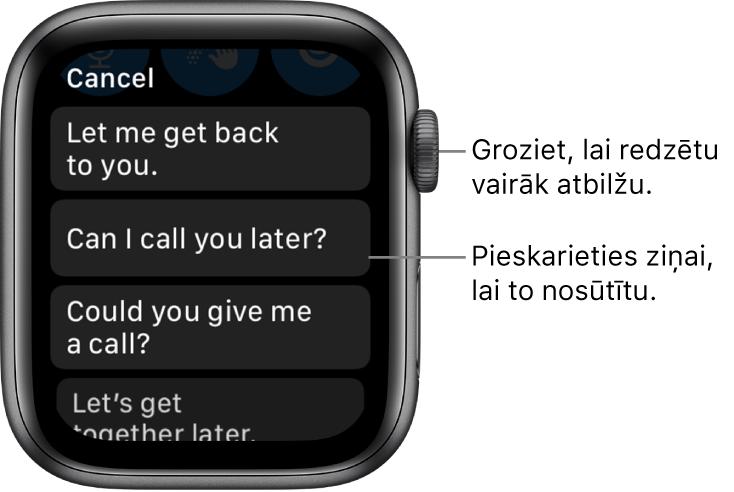 """Lietotnes Messages ekrāns, kura augšdaļā redzama poga Cancel un zem tās atrodas trīs priekšiestatītas atbildes (""""Let me get back to you"""" (Es ar tevi sazināšos), """"Can I call you later?"""" (Vai varu tev vēlāk piezvanīt?) un """"Could you give me a call?"""" (Vai vari man piezvanīt?))."""