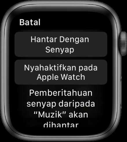 """Seting pemberitahuan pada Apple Watch. Butang atas menunjukkan """"Hantar Dengan Senyap,"""" dan butang di bawah menunjukkan """"Nyahaktifkan pada Apple Watch."""""""