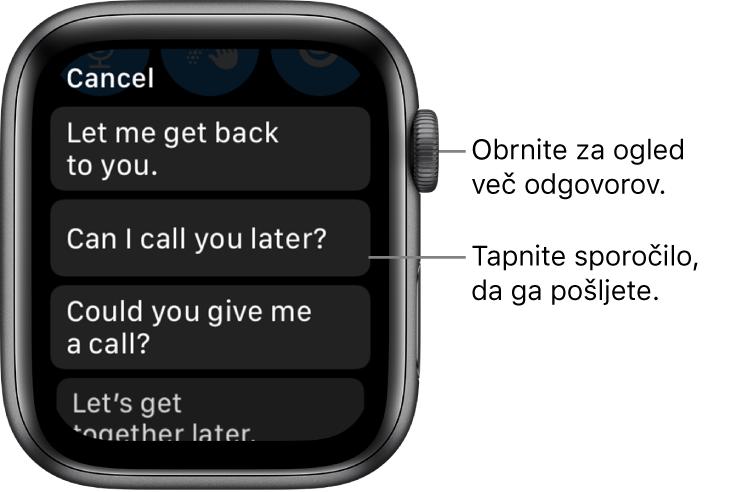 Zaslon aplikacije Messages (Sporočila) prikazuje gumb Cancle (Prekliči) na vrhu in tri prednastavljene odgovore: »Let me get back to you.« (Odgovorim ti pozneje), »»Can I call you later?« (Te lahko pokličem pozneje?) in »Could you give me a call?« (Me lahko pokličeš?).