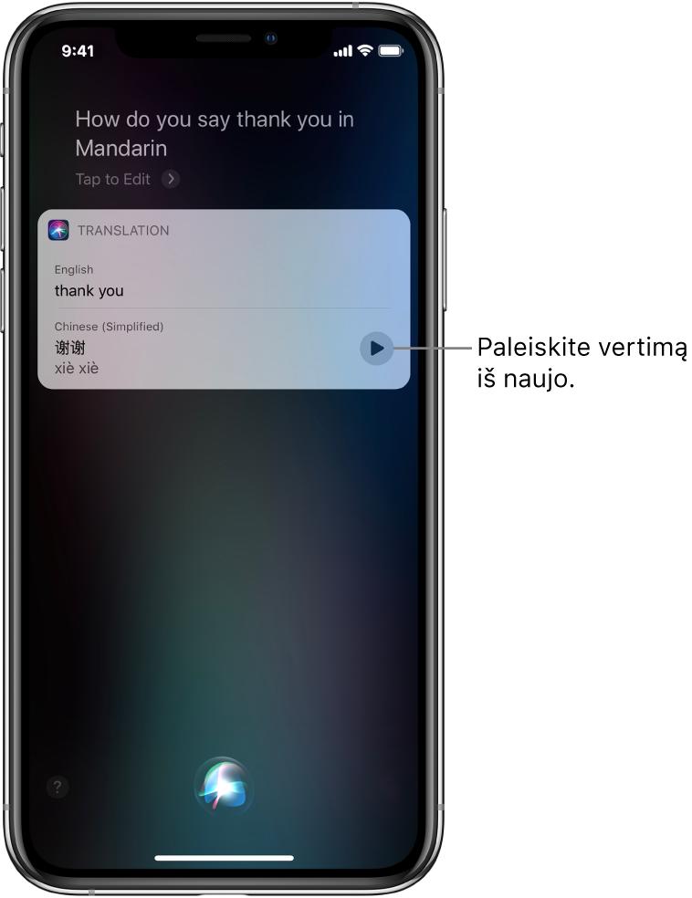 """Atsakydama į klausimą """"How do you say Thank You in Mandarin?"""" (kaip pasakyti """"ačiū"""" mandarinų kalba) """"Siri"""" parodo frazės """"ačiū"""" vertimą į mandarinų kalbą. Į dešinę nuo vertimo esantis mygtukas pakartoja garsinį vertimą."""