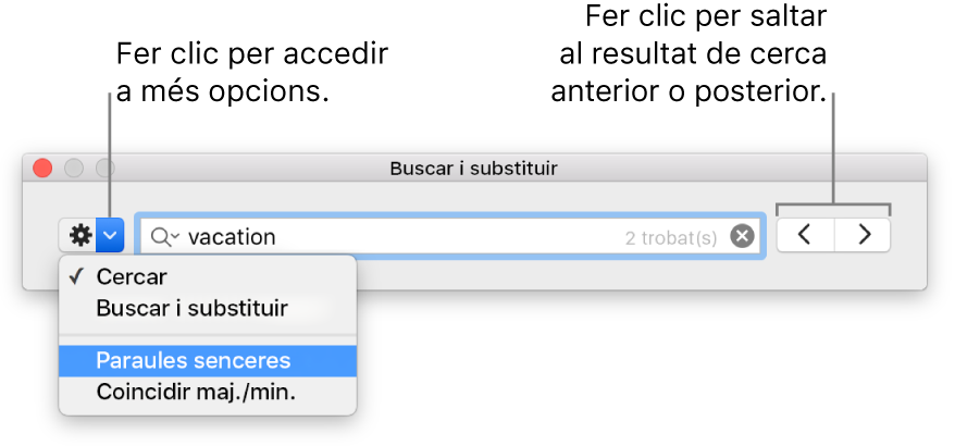 """La finestra """"Buscar i substituir"""", amb llegendes per al botó que mostra les opcions Buscar, """"Buscar i substituir"""", """"Paraules senceres"""" i """"Coincidir maj./min.""""; les fletxes de navegació estan situades a la dreta."""