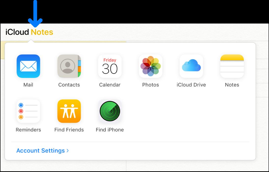 Стрілка, що вказує наНотатки iCloud уверхньому лівому куті вікна iCloud. Увідкритому Перемикачі програм відображаються програми «Пошта», «Контакти», «Календар», «Фотографії», iCloudDrive, «Нотатки», «Нагадування», «Знайти друзів», «Знайти iPhone» і«Параметри облікового запису».
