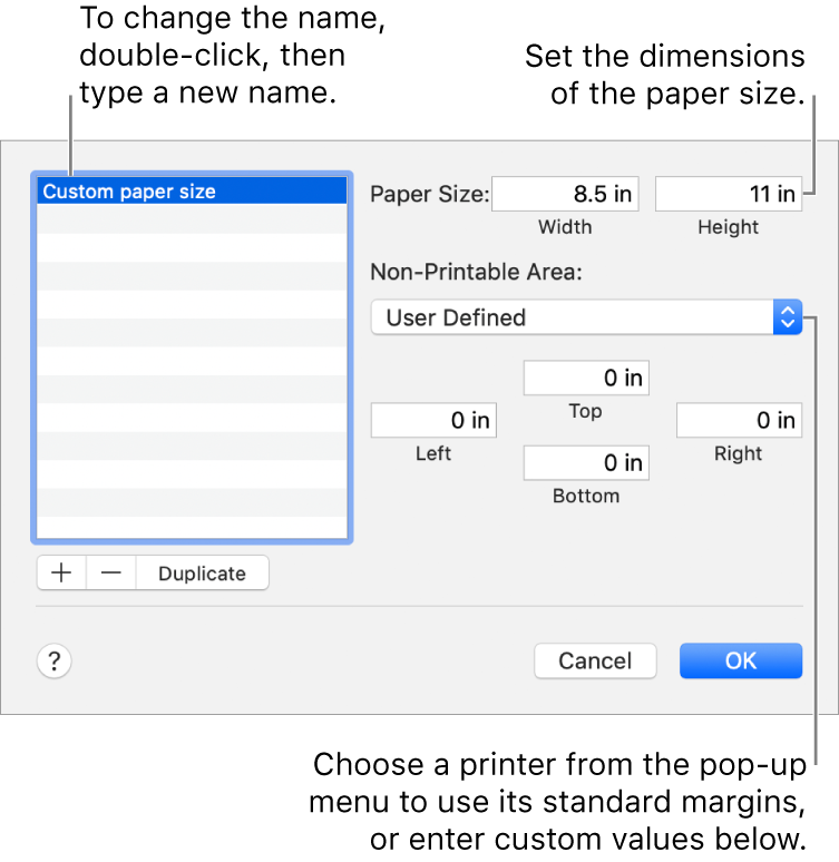 Click the Add button to add a new paper size. To change the name of your custom paper size, double-click the name, then type a new one. Choose a printer from the pop-up menu to use its standard margins, or enter custom values in the fields below.