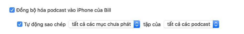 """Hộp kiểm """"Đồng bộ hóa podcast vào thiết bị"""" xuất hiện với hộp kiểm """"Tự động sao chép"""" được chọn và """"tất cả các mục chưa phát"""" và """"tất cả các podcast"""" được chọn trong menu bật lên."""