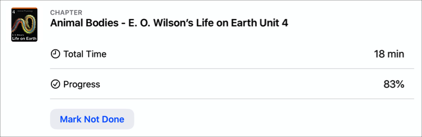 Exemple d'activité de type app (Animal Bodies- E.O. Wilson's Life on Earth Unit4) montrant le taux de progression d'un élève et le temps total passé sur l'activité, avec le bouton Ne pas marquer comme terminé indiquant que l'élève a fini l'activité.