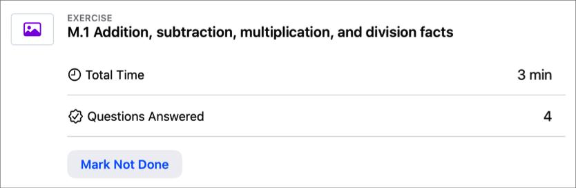 Exemple d'activité de type app (M.1 Addition, subtraction, multiplication, and division facts) montrant le nombre de questions auxquelles l'élève a répondu et le temps total passé sur l'activité, avec le bouton Ne pas marquer comme terminé indiquant que l'élève a fini l'activité.