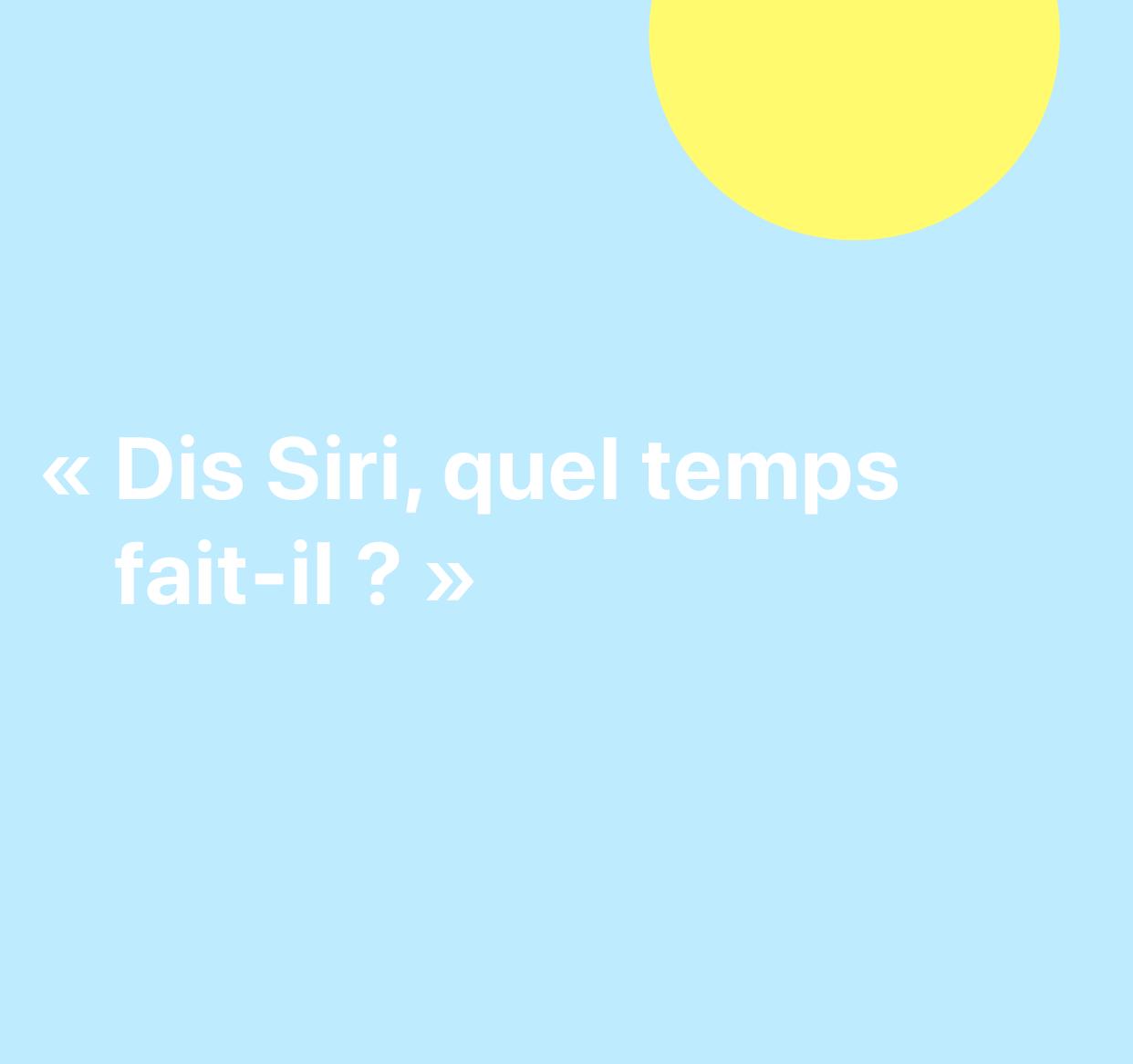 """Une illustration des mots: """"Dis Siri, quel temps fait-il?""""."""