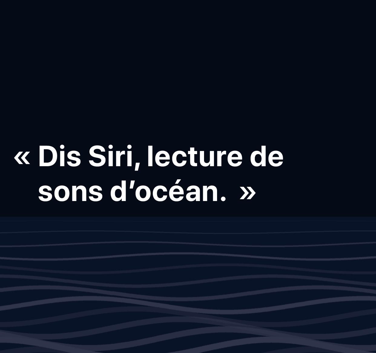 """Une illustration des mots: """"Dis Siri, lecture de sons d'océan""""."""