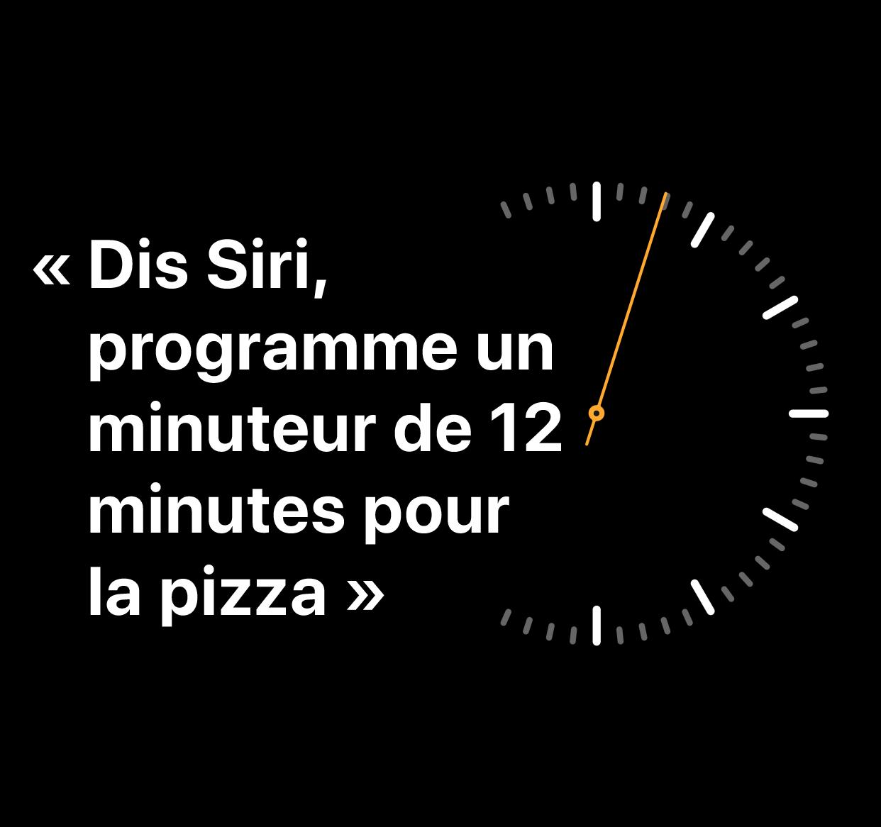 """Une illustration des mots: """"Dis Siri, programme un minuteur de 12minutes pour la pizza""""."""