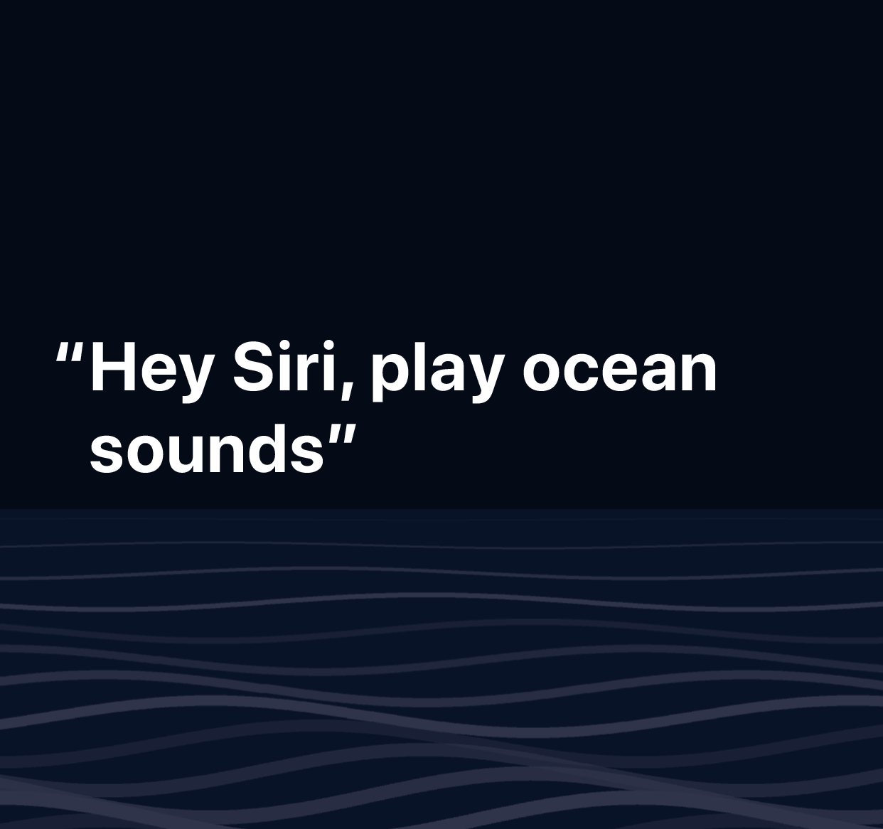 """An illustration of the words """"Hey Siri, play ocean sounds""""."""