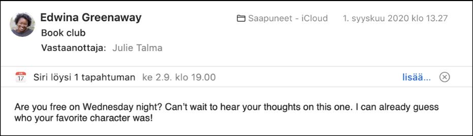 Viestin otsakkeen alla oleva ilmoitus esikatselualueella näyttää tietoja tapahtumasta, jonka Siri löysi viestistä. Linkki, jolla tapahtuma voidaan lisätä Kalenteriin, on oikeassa reunassa.