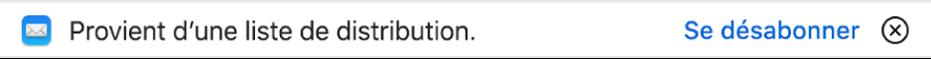 Une bannière située sous l'en-tête du message dans la zone d'aperçu indique si le message provient d'une liste de distribution. Un lien permettant de se désabonner se trouve à l'extrémité droite.