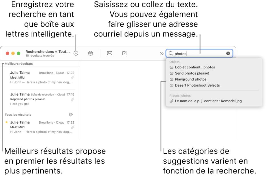 La boîte aux lettres dans laquelle vous effectuez la recherche est surlignée dans la barre de recherche. Pour rechercher une autre boîte aux lettres, cliquez sur son nom. Vous pouvez saisir du texte ou en copier dans le champ de recherche, vous pouvez également faire glisser une adresse courriel à partir d'un message. Au fil de la saisie, des suggestions s'affichent sous le champ de recherche. Elles sont organisées par catégorie, telles qu'Objet ou Pièces jointes, selon votre recherche. Meilleurs résultats affiche d'abord les résultats les plus pertinents.