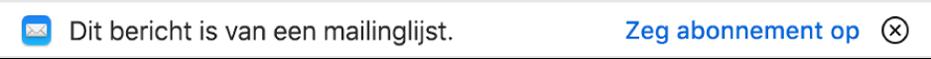 Een banner onder de berichtkoptekst in het voorvertoningsgebied geeft aan of het bericht afkomstig is van een mailinglijst. Rechts zie je een link waarmee je je kunt afmelden.