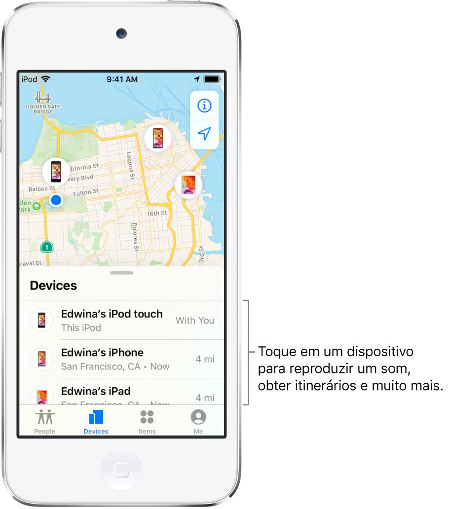 Tela do app Buscar aberta na aba Dispositivos. Há três dispositivos na lista de Dispositivos: iPodtouch da Edna, iPhone da Edna e iPad da Edna. Suas localizações são mostradas em um mapa de São Francisco.