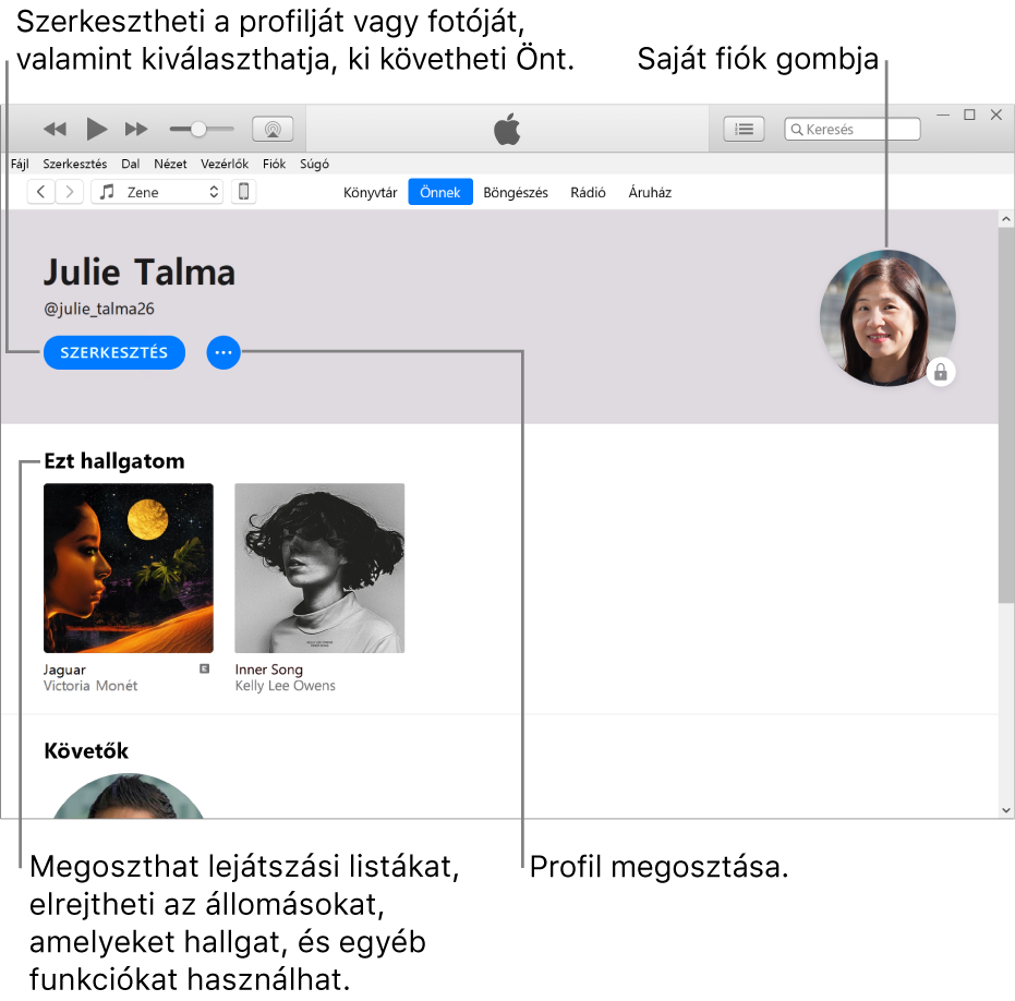 Az Apple Music-profiloldal: A neve alatt a bal felső sarokban a Szerkesztés lehetőségre kattintva szerkesztheti a profilt, saját fotóját, illetve azt, hogy ki követheti Önt. A Szerkesztés lehetőségtől jobbra lévő Továbbiak gombbal bejelentheti aggályait, illetve megoszthatja a profilt. A jobb felső sarokban található a Saját fiók gomb. Az Éppen hallgatott részben láthatók a jelenleg hallgatott albumok, a Továbbiak gombra kattintva pedig elrejtheti az éppen hallgatott rádióadókat, megoszthatja a lejátszási listákat és egyebeket végezhet.